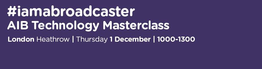 #iamabroadcaster Technology Masterclass | 1 December 2016